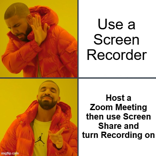 The ultimate Formula |  Use a Screen Recorder; Host a Zoom Meeting then use Screen Share and turn Recording on | image tagged in memes,drake hotline bling,school,zoom,technology,computer | made w/ Imgflip meme maker