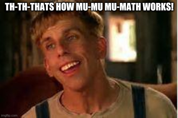 Does this deserve front page no have a great day | TH-TH-THATS HOW MU-MU MU-MATH WORKS! | image tagged in simple jack,maths | made w/ Imgflip meme maker