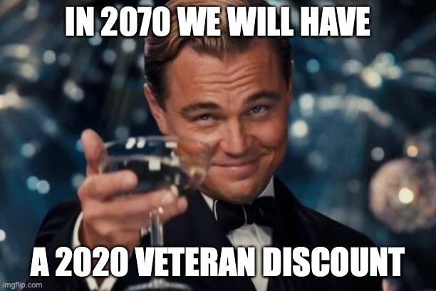 Leonardo Dicaprio Cheers |  IN 2070 WE WILL HAVE; A 2020 VETERAN DISCOUNT | image tagged in memes,leonardo dicaprio cheers,2020,future,coronavirus,funny | made w/ Imgflip meme maker