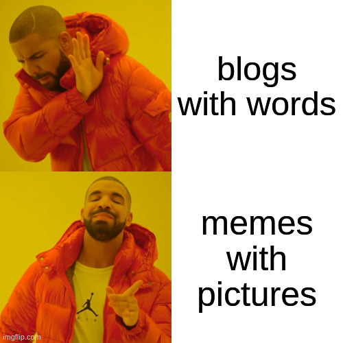blogs with words memes with pictures | image tagged in memes,drake hotline bling | made w/ Imgflip meme maker