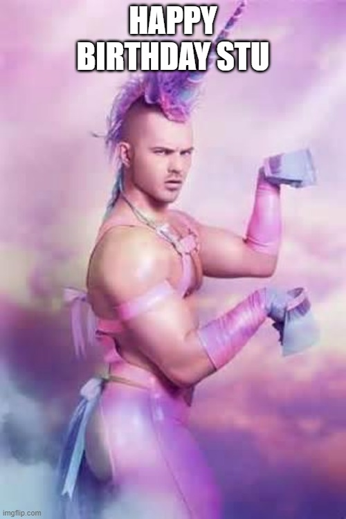Gay Unicorn |  HAPPY BIRTHDAY STU | image tagged in gay unicorn,unicorn man,gay,memes,happy birthday,meme | made w/ Imgflip meme maker