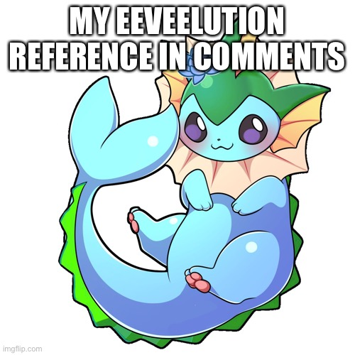 MY EEVEELUTION REFERENCE IN COMMENTS | made w/ Imgflip meme maker