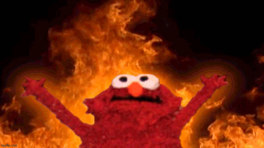 elmo fire | image tagged in elmo fire | made w/ Imgflip meme maker