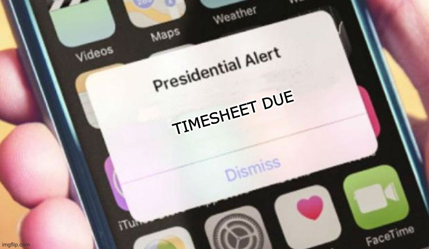 TIMESHEET DUE |  TIMESHEET DUE | image tagged in memes,presidential alert,timesheet due,timesheet reminder,timesheet meme,funny meme | made w/ Imgflip meme maker