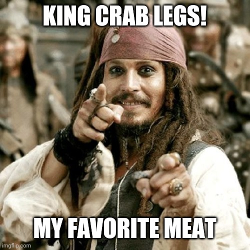 point jack | KING CRAB LEGS! MY FAVORITE MEAT | image tagged in point jack | made w/ Imgflip meme maker
