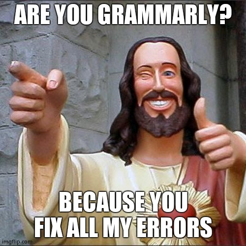 Buddy Christ |  ARE YOU GRAMMARLY? BECAUSE YOU FIX ALL MY ERRORS | image tagged in memes,buddy christ | made w/ Imgflip meme maker