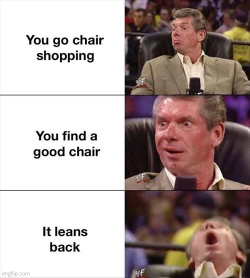 A nice comfy chair | image tagged in memes,vince mcmahon,wwe,chair,shopping,lean | made w/ Imgflip meme maker