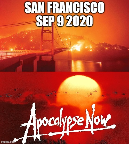 California Wildfires |  SAN FRANCISCO SEP 9 2020 | image tagged in san francisco,smoke,fire,apocalypse,california,wildfires | made w/ Imgflip meme maker