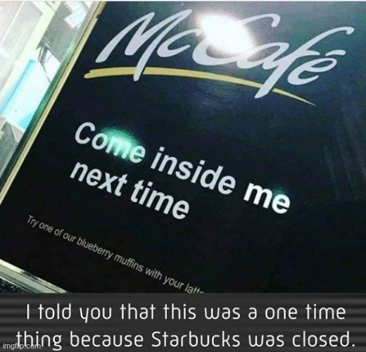 Lol | image tagged in memes,funny,mcdonald's,starbucks,repost,mccafe | made w/ Imgflip meme maker