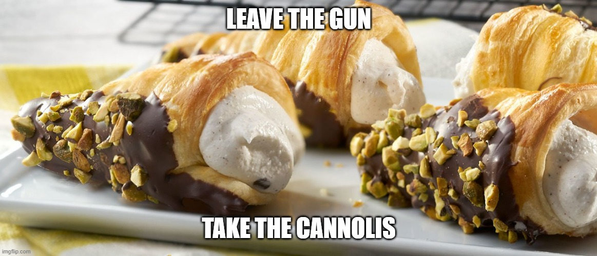 Quotable |  LEAVE THE GUN; TAKE THE CANNOLIS | image tagged in dessert | made w/ Imgflip meme maker