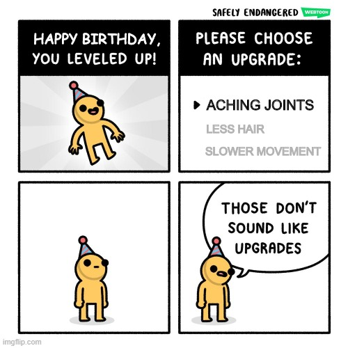 Why not take all three? |  ACHING JOINTS; LESS HAIR; SLOWER MOVEMENT | image tagged in birthday upgrades,memes,old | made w/ Imgflip meme maker