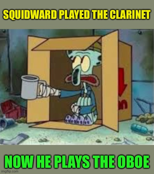 .. and all that jazz |  SQUIDWARD PLAYED THE CLARINET; NOW HE PLAYS THE OBOE | image tagged in spare coochie,squidward,music,play on words,hobo,spongebob squarepants | made w/ Imgflip meme maker