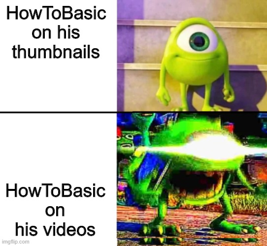It's not what it looks like... |  HowToBasic on his thumbnails; HowToBasic on his videos | image tagged in kid mike wazowski,memes | made w/ Imgflip meme maker