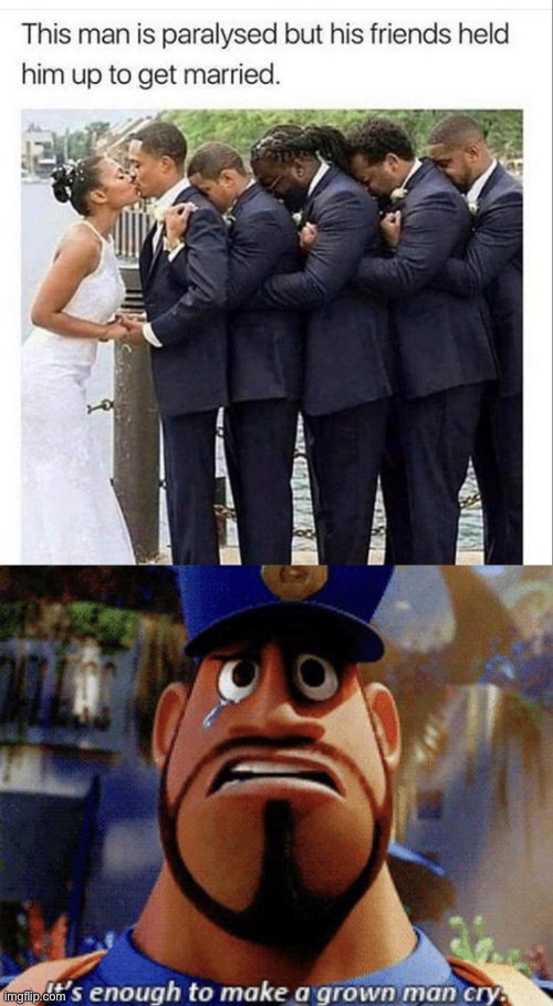 It's enough to make a grown man cry | image tagged in it's enough to make a grown man cry,wedding | made w/ Imgflip meme maker