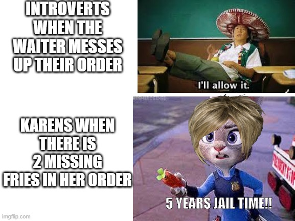 Karens -_- |  INTROVERTS WHEN THE WAITER MESSES UP THEIR ORDER; KARENS WHEN THERE IS 2 MISSING FRIES IN HER ORDER; 5 YEARS JAIL TIME!! | image tagged in memes,omg karen,funny | made w/ Imgflip meme maker