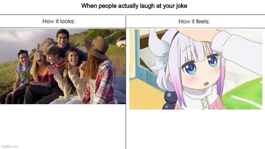 Jokes: looks vs feels |  When people actually laugh at your joke | image tagged in anime,i have no friends,headpats,miss kobayashi's maid dragon,kanna kamui,loli | made w/ Imgflip meme maker