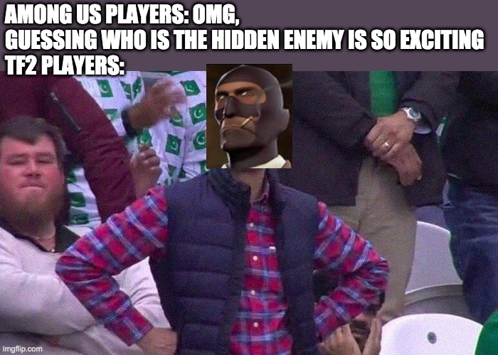Angry Pakistani Fan |  AMONG US PLAYERS: OMG, GUESSING WHO IS THE HIDDEN ENEMY IS SO EXCITING TF2 PLAYERS: | image tagged in angry pakistani fan,among us,imposter,tf2 | made w/ Imgflip meme maker