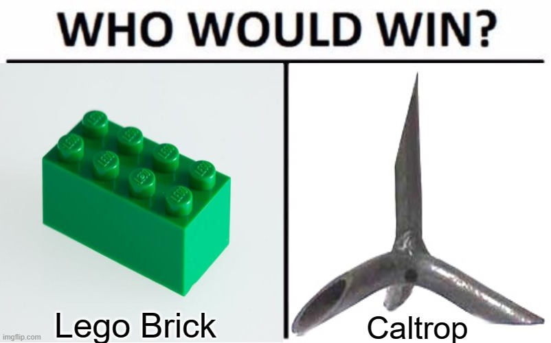 Who would win? |  Lego Brick; Caltrop | image tagged in who would win,memes,lego,caltrop | made w/ Imgflip meme maker