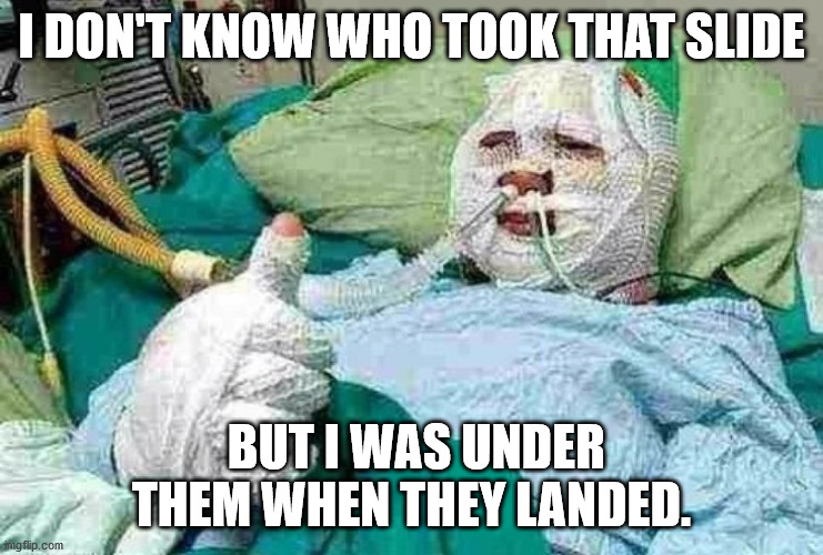 Bandage boy | I DON'T KNOW WHO TOOK THAT SLIDE BUT I WAS UNDER THEM WHEN THEY LANDED. | image tagged in bandage boy | made w/ Imgflip meme maker
