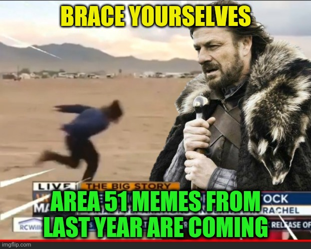 Naruto runner spotted |  BRACE YOURSELVES; AREA 51 MEMES FROM LAST YEAR ARE COMING | image tagged in memes,aliens,area 51,storm area 51,naruto,bad idea | made w/ Imgflip meme maker