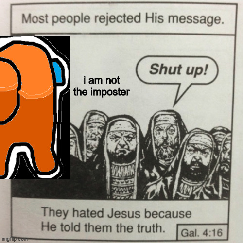 Orange was not an Imposter. |  i am not the imposter | image tagged in they hated jesus because he told them the truth | made w/ Imgflip meme maker
