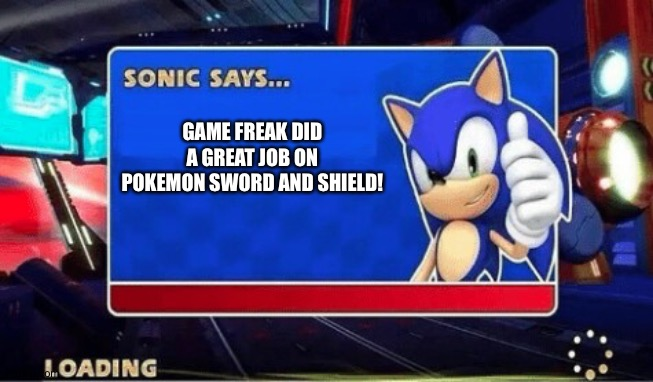Sonic Says |  GAME FREAK DID A GREAT JOB ON POKEMON SWORD AND SHIELD! | image tagged in sonic says,pokemon sword and shield | made w/ Imgflip meme maker