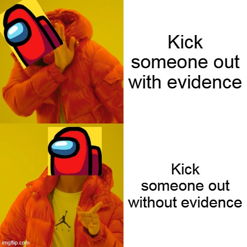 Among us |  Kick someone out with evidence; Kick someone out without evidence | image tagged in memes,drake hotline bling,among us | made w/ Imgflip meme maker