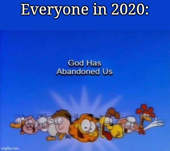 Image Tagged In Garfield God Has Abandoned Us Imgflip