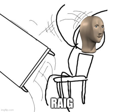 new meme man template idea |  RAIG | image tagged in memes,table flip guy | made w/ Imgflip meme maker