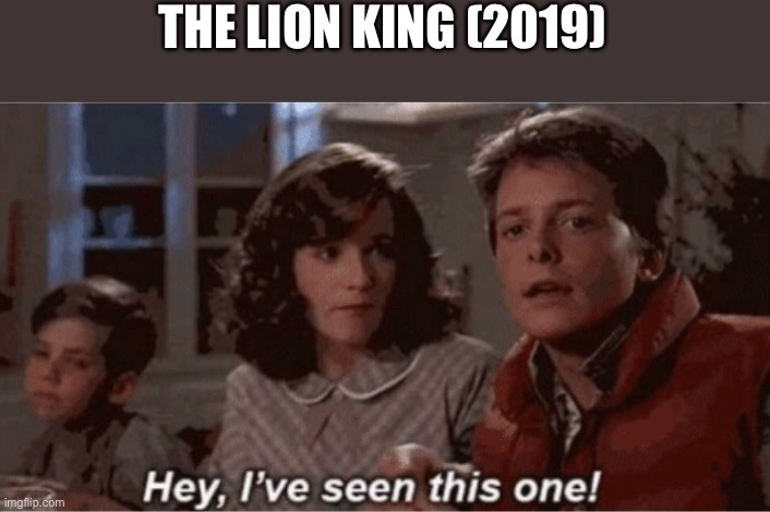 Hey I've seen this one |  THE LION KING (2019) | image tagged in hey i've seen this one | made w/ Imgflip meme maker