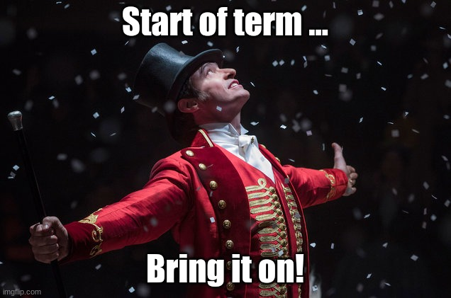 Start of Term |  Start of term ... Bring it on! | image tagged in barnum the greatest showman,teaching,school,learning | made w/ Imgflip meme maker
