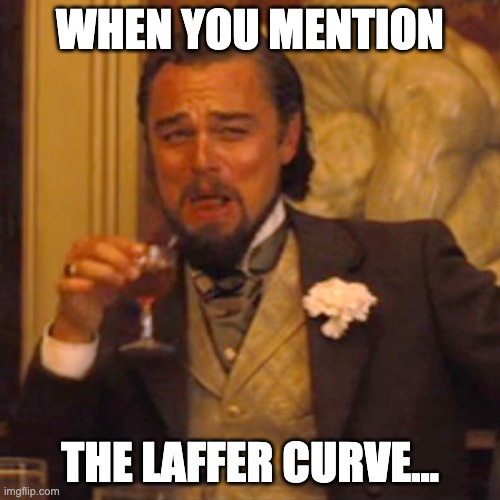 Econ 101 |  WHEN YOU MENTION; THE LAFFER CURVE... | image tagged in laughing leo | made w/ Imgflip meme maker