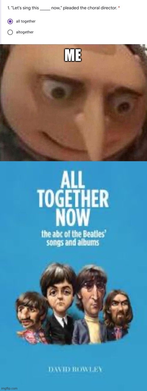 Lol totally what I think of |  ME | image tagged in the beatles,altogether,now,lol | made w/ Imgflip meme maker