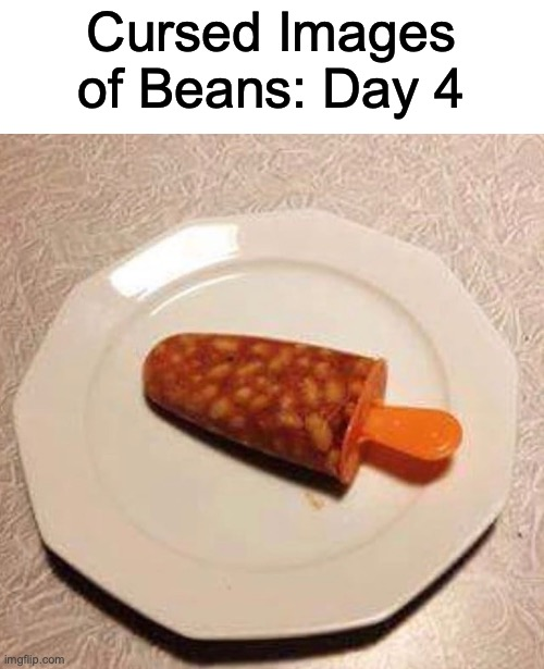 Beansicle |  Cursed Images of Beans: Day 4 | image tagged in cursed image | made w/ Imgflip meme maker