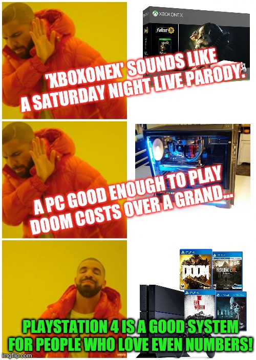 Playstation vs xbox vs pc... |  'XBOXONEX' SOUNDS LIKE A SATURDAY NIGHT LIVE PARODY. A PC GOOD ENOUGH TO PLAY DOOM COSTS OVER A GRAND... PLAYSTATION 4 IS A GOOD SYSTEM FOR PEOPLE WHO LOVE EVEN NUMBERS! | image tagged in drake 3 cases,playstation,xbox vs ps4,xbox,pc gaming | made w/ Imgflip meme maker