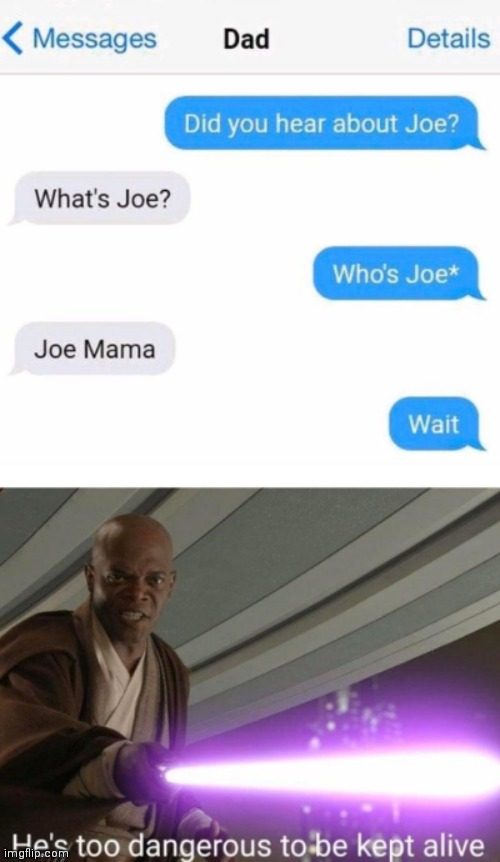 Wait- | image tagged in he's too dangerous to be left alive,joe mama | made w/ Imgflip meme maker
