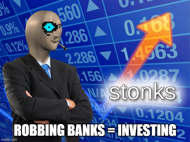 ummmmmm... |  ROBBING BANKS = INVESTING | image tagged in stonks,memes,savage,savage memes | made w/ Imgflip meme maker