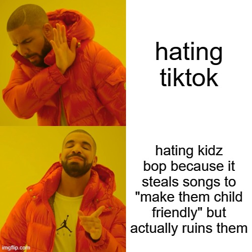 "Imgflippers, we must start hating Kidz Bop instead of TikTok. Together we can defeat Kidz Bop. |  hating tiktok; hating kidz bop because it steals songs to ""make them child friendly"" but actually ruins them 
