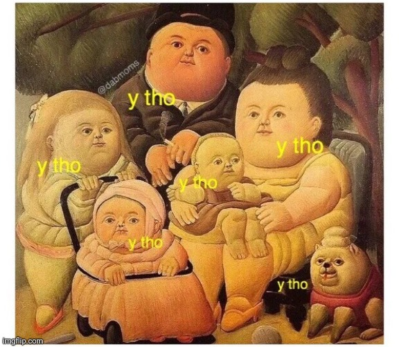 Y tho family | image tagged in y tho family | made w/ Imgflip meme maker