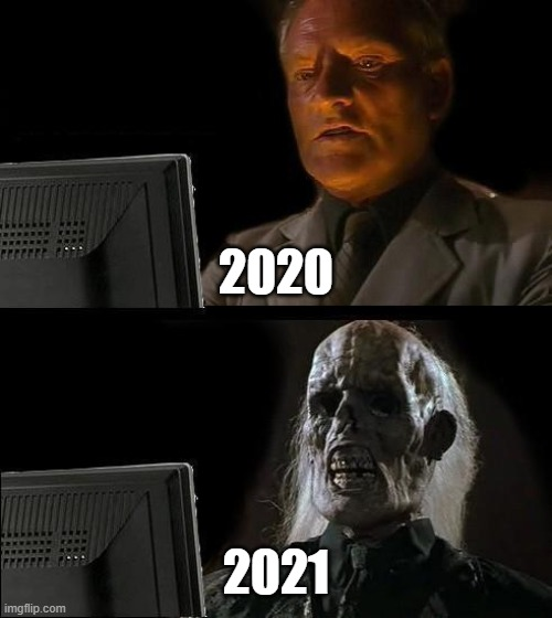I'll Just Wait Here |  2020; 2021 | image tagged in memes,i'll just wait here | made w/ Imgflip meme maker