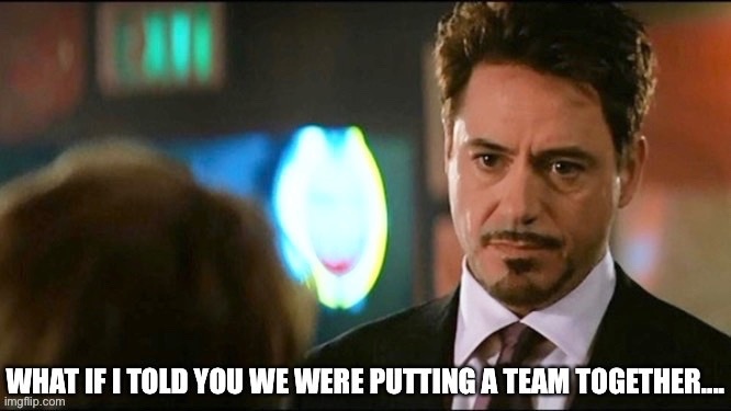 image tagged in iron man,tony stark,avengers,team,teamwork | made w/ Imgflip meme maker
