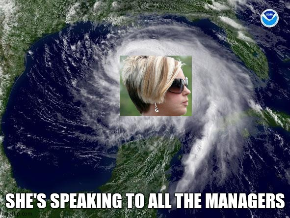 Hurricane Karen |  SHE'S SPEAKING TO ALL THE MANAGERS | image tagged in hurricane | made w/ Imgflip meme maker