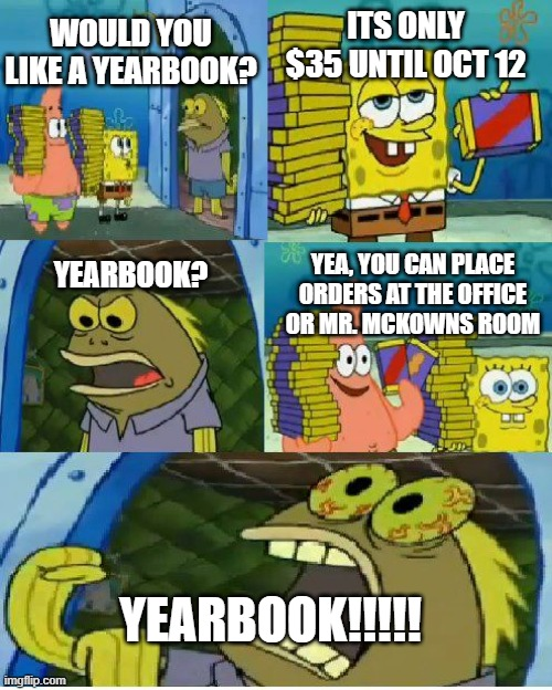 Yearbook |  ITS ONLY $35 UNTIL OCT 12; WOULD YOU LIKE A YEARBOOK? YEA, YOU CAN PLACE ORDERS AT THE OFFICE OR MR. MCKOWNS ROOM; YEARBOOK? YEARBOOK!!!!! | image tagged in memes,chocolate spongebob | made w/ Imgflip meme maker