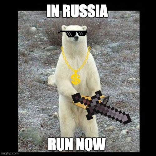 oh no |  IN RUSSIA; RUN NOW | image tagged in memes,chainsaw bear | made w/ Imgflip meme maker