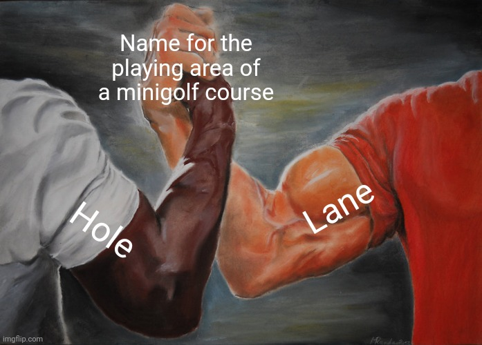 What do you call the playing area of a minigolf course? |  Name for the playing area of a minigolf course; Lane; Hole | image tagged in memes,epic handshake,sports,golf | made w/ Imgflip meme maker