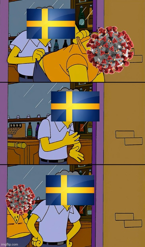 oh no...COVID is back in Sweden... | image tagged in moe throws barney,memes,sweden,coronavirus,covid-19,covid | made w/ Imgflip meme maker
