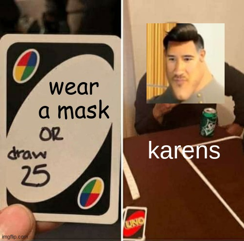 UNO Draw 25 Cards |  wear a mask; karens | image tagged in memes,uno draw 25 cards | made w/ Imgflip meme maker