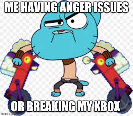 I can't stand it no more! |  ME HAVING ANGER ISSUES; OR BREAKING MY XBOX | image tagged in memes,the amazing world of gumball | made w/ Imgflip meme maker