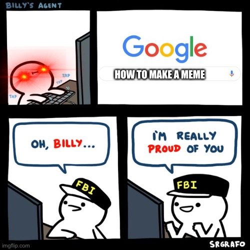 Billy's FBI Agent |  HOW TO MAKE A MEME | image tagged in billy's fbi agent | made w/ Imgflip meme maker