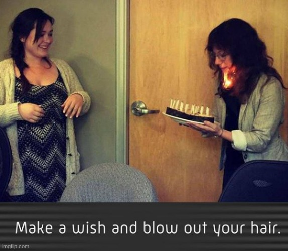 Make a wish and blow out your hair | image tagged in memes,repost,daniel tosh,instagram,birthday cake,funny | made w/ Imgflip meme maker